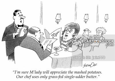 'I'm sure M'lady will appreciate the mashed potatoes. Our chef uses only grass-fed single-udder butter.'